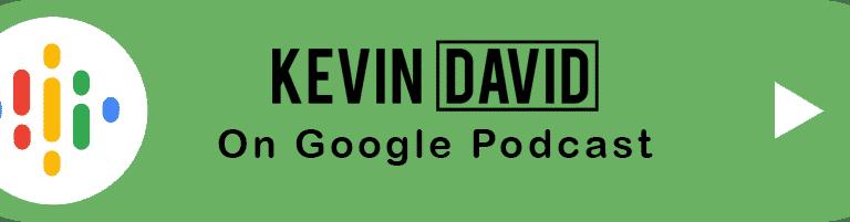 Kevin David Podcast on Google Podcast