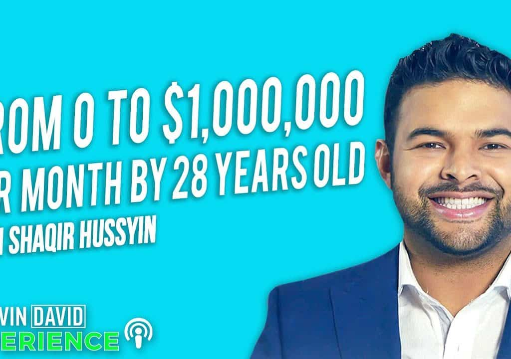 From 0 to $1,000,000 per Month by 28 Years Old (Shaqir Hussyin)