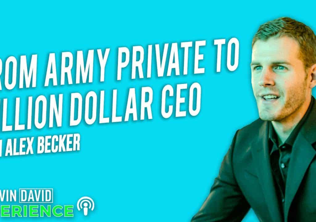 From Army Private to Million Dollar CEO (Alex Becker)