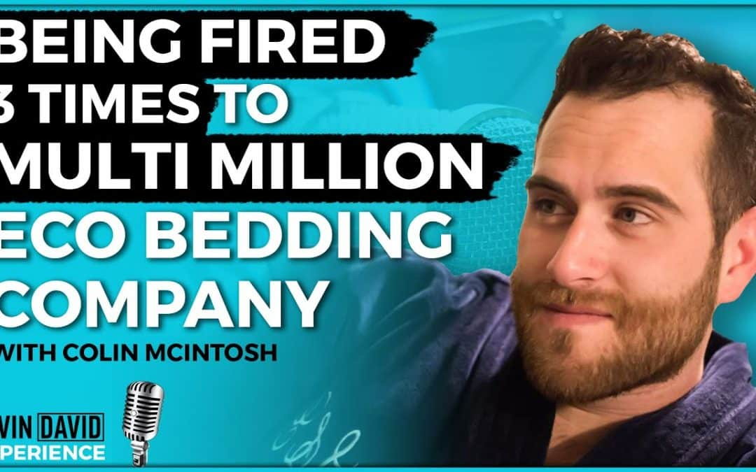 Being fired 3 Times to Multi Million Eco Bedding Company (Colin McIntosh)